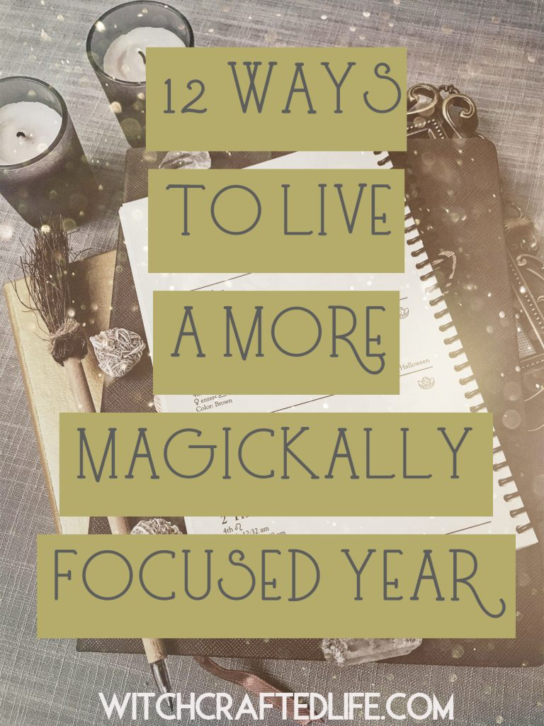 Twelve Ways to Live a More Magickally Focused Year | WitchcraftedLife.com