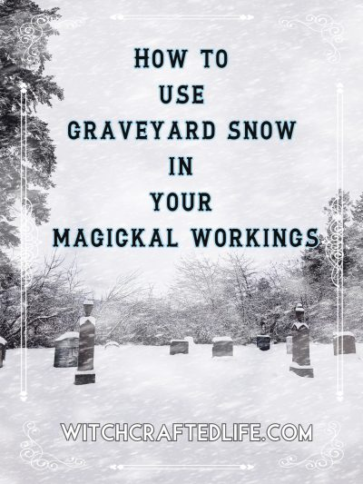 How to Use Graveyard Snow in Your Magickal Workings