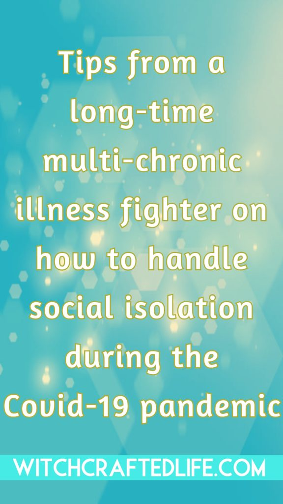 How to cope with social isolation - tips from a long-time mult-chronic illness fighter.