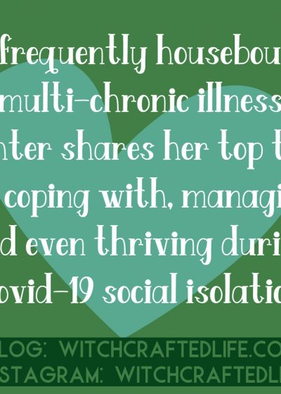 A Long-Time Mult-Chronic Illness Fighter Shares Her Top Tips for Coping With, Managing, and Even Thriving with Covid-19 Social Isolation. #Covid19 #Coronavirus #socialisolation #physicaldistancing