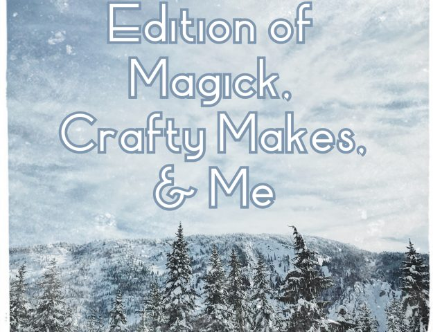 Winter 2020 edition of Magick, Crafty Makes, and Me