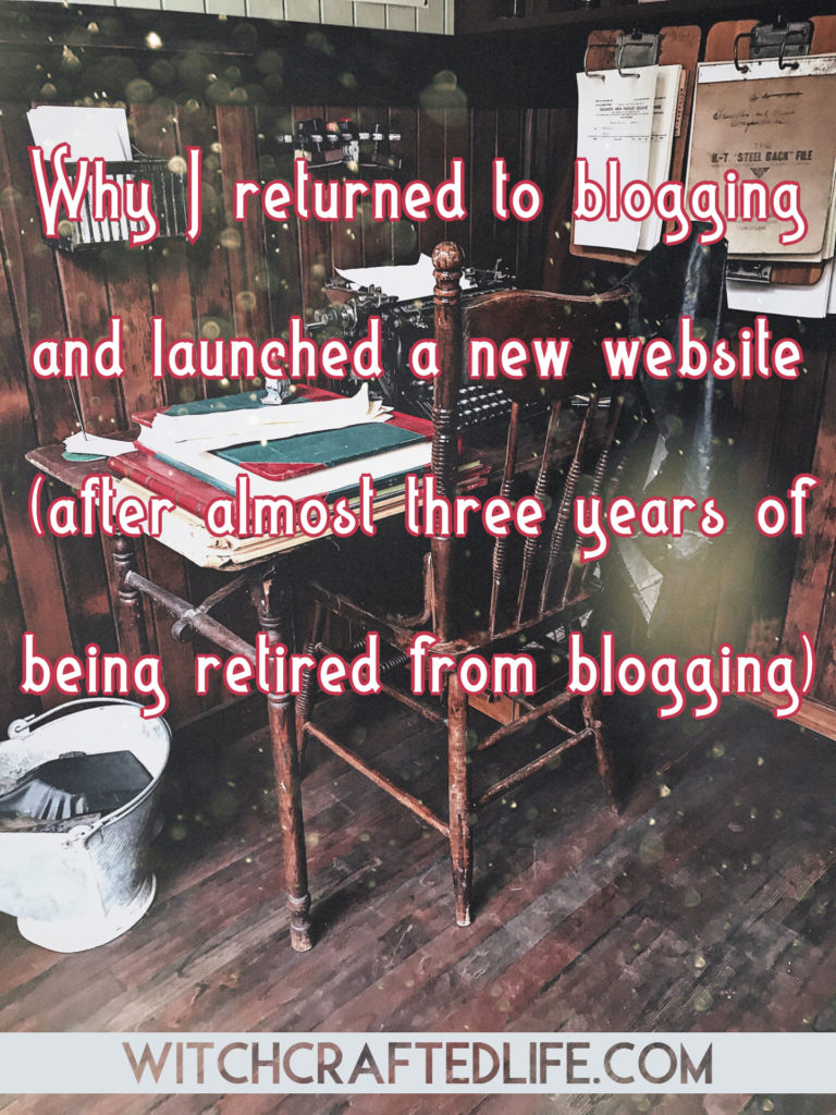 Long-time blogger Autumn Zenith details why she returned to blogging - with the launch her new site, WitchcraftedLife.com - after a nearly three year hiatus for blogging.