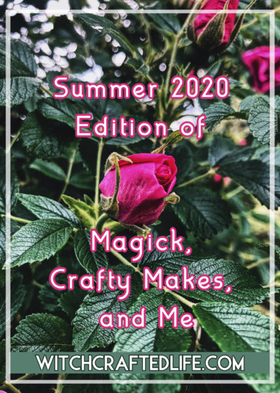 Summer 2020 edition of Magick, Crafty Makes and Me - a witchy link roundup post