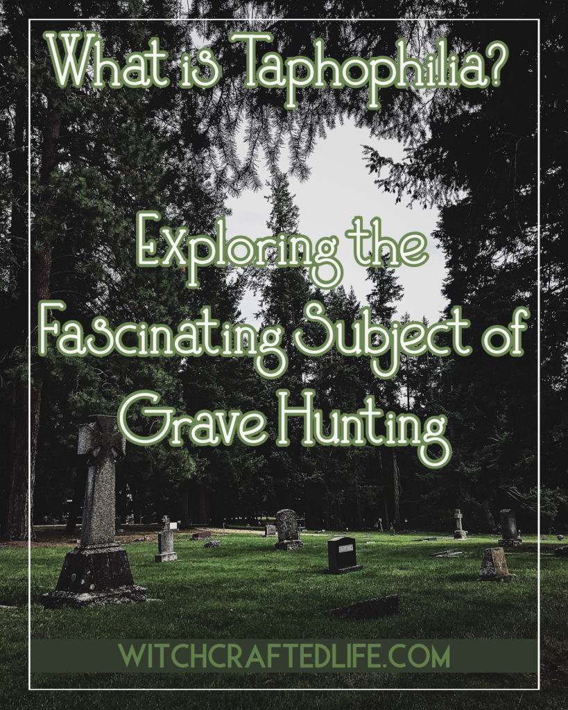 What is taphophilia? Exploring the Fascinating Subject of Grave Hunting.