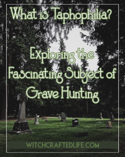 What is Taphophilia? Exploring the Fascinating Subject of Grave Hunting