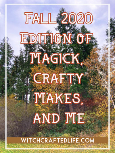 Fall 2020 Edition of Magick, Crafty Makes, and Me