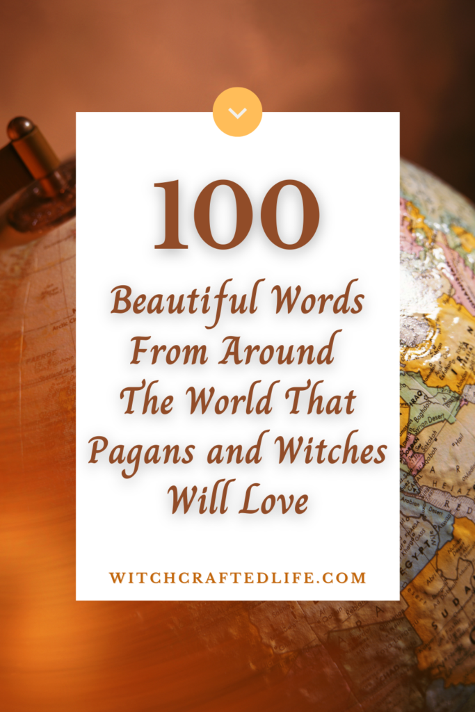 100 Beautiful Words From Around The World That Pagans and Witches Will Love