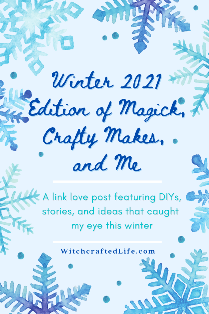 Magick, Crafty Makes, and Me Winter 2021 Link Love Post
