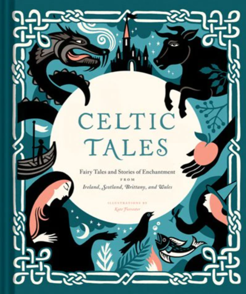 Celtic Tales Fairy Tales and Stories of Enchantment from Ireland, Scotland, Brittany, and Wales