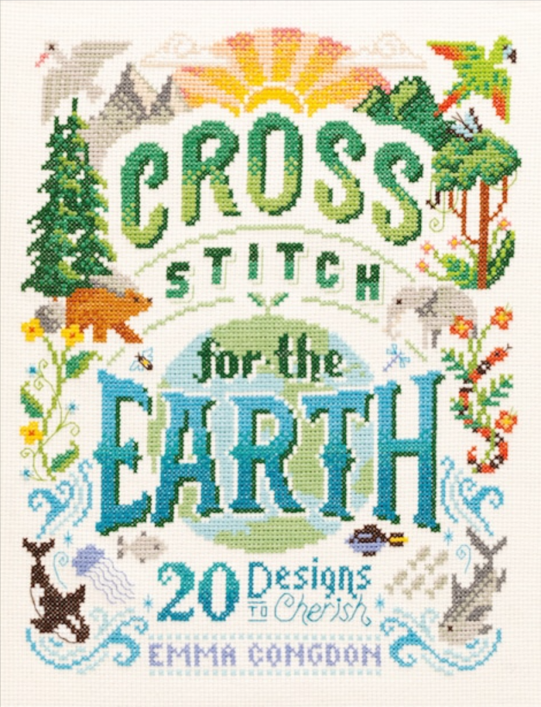 Cross Stitch for the Earth 20 Designs to Cherish by Emma Congdon