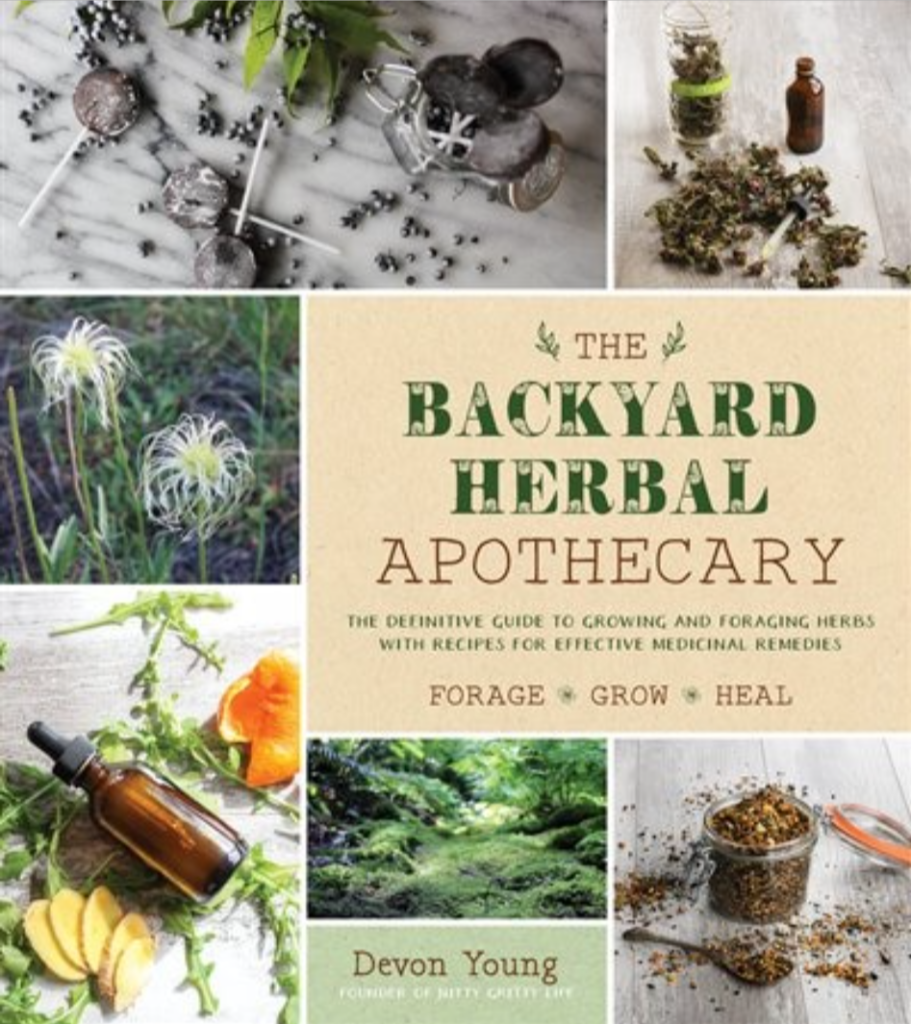 The Backyard Herbal Apothecary: Effective Medicinal Remedies Using Commonly Found Herbs and Plants by Devon Young