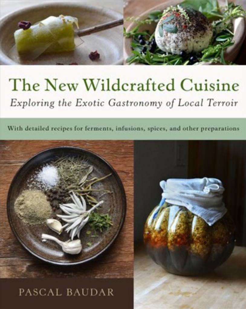 The New Wildcrafted Cuisine: Exploring the Exotic Gastronomy of Local Terroir by Pascal Baudar
