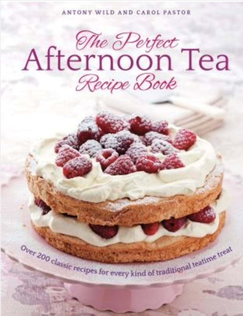 The Perfect Afternoon Tea Recipe Book by Anthony Wild and Carol Pastor