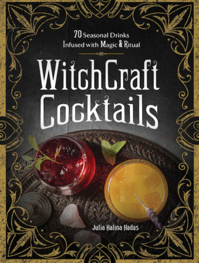 WitchCraft Cocktails: 70 Seasonal Drinks Infused with Magic and Ritual by Julia Halina Hadas