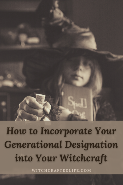 How to Incorporate Your Generational Designation into Your Witchcraft (and Magickal Workings)