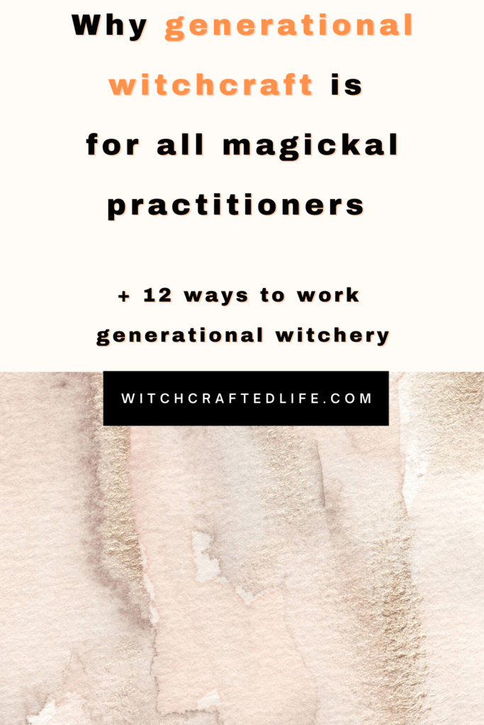 Why generational witchcraft is for all magickal practitioners